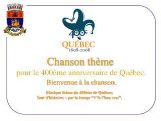 Chanson th me  pour le 400 me anniversaire de Qu bec.