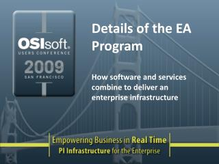 Details of the EA Program  How software and services combine to deliver an enterprise infrastructure