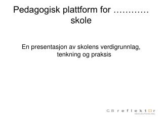 Pedagogisk plattform for      skole