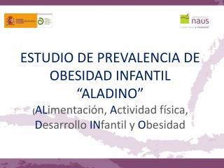 ESTUDIO DE PREVALENCIA DE OBESIDAD INFANTIL  ALADINO  .ALimentaci n, Actividad f sica, Desarrollo INfantil y Obesidad