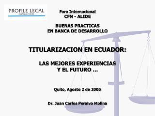Foro Internacional CFN - ALIDE  BUENAS PRACTICAS EN BANCA DE DESARROLLO    TITULARIZACION EN ECUADOR:  LAS MEJORES EXPER