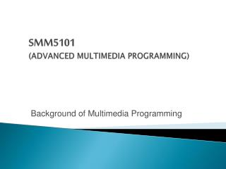SMM5101 ADVANCED MULTIMEDIA PROGRAMMING
