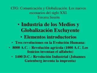 CFG: Comunicaci n y Globalizaci n. Los nuevos escenarios del siglo XXI. Tercera Sesi n