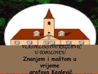 VLASTELINSTVO KEGLEVIC Topolovac