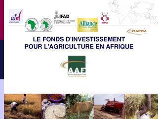 LE FONDS DINVESTISSEMENT  POUR LAGRICULTURE EN AFRIQUE