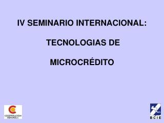 IV SEMINARIO INTERNACIONAL:   TECNOLOGIAS DE   MICROCR DITO
