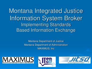 Montana Integrated Justice Information System Broker Implementing Standards  Based Information Exchange