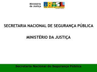SECRETARIA NACIONAL DE SEGURAN A P BLICA   MINIST RIO DA JUSTI A
