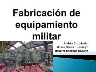 Fabricaci n de equipamiento militar