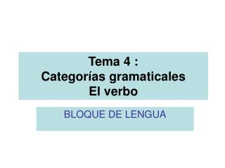 Tema 4 : Categor as gramaticales El verbo