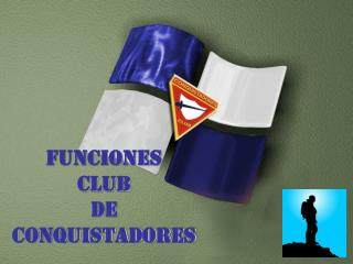 FUNCIONES  CLUB  DE CONQUISTADORES