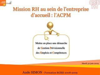 Mission RH au sein de l entreprise d accueil : l ACPM