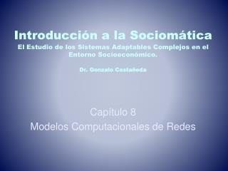 Introducci n a la Sociom tica  El Estudio de los Sistemas Adaptables Complejos en el Entorno Socioecon mico.  Dr. Gonzal