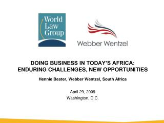 DOING BUSINESS IN TODAY S AFRICA: ENDURING CHALLENGES, NEW OPPORTUNITIES Hennie Bester, Webber Wentzel, South Africa  Ap