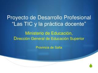 Proyecto de Desarrollo Profesional  Las TIC y la pr ctica docente