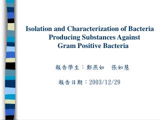 Isolation and Characterization of Bacteria                      Producing Substances Against                    Gram Pos