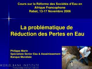 La probl matique de     R duction des Pertes en Eau   Philippe Marin Sp cialiste Senior Eau  Assainissement Banque Mondi