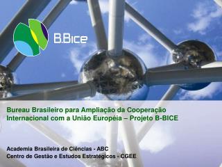 Bureau Brasileiro para Amplia  o da Coopera  o Internacional com a Uni o Europ ia   Projeto B-BICE