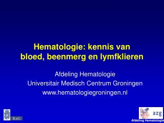 Hematologie: kennis van  bloed, beenmerg en lymfklieren