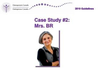 Case Study 2: Mrs. BR