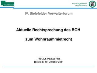 IV. Bielefelder Verwalterforum   Aktuelle Rechtsprechung des BGH  zum Wohnraummietrecht     Prof. Dr. Markus Artz Bielef