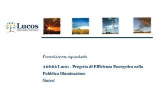 Attivit  Lucos - Progetto di Efficienza Energetica nella Pubblica Illuminazione Sintesi