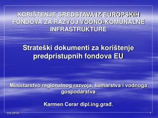KORI TENJE SREDSTAVA IZ EUROPSKIH FONDOVA ZA RAZVOJ VODNO-KOMUNALNE INFRASTRUKTURE  Strate ki dokumenti za kori tenje pr
