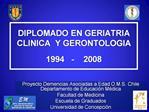 DIPLOMADO EN GERIATRIA CLINICA  Y GERONTOLOGIA  1994   -    2008