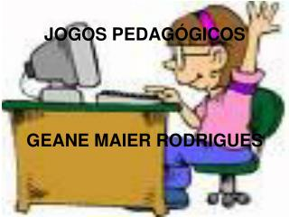 JOGOS PEDAG GICOS     GEANE MAIER RODRIGUES