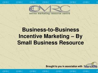 Business-to-Business Incentive Marketing   By Small Business Resource