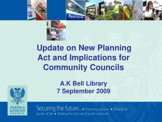 Update on New Planning Act and Implications for Community Councils   A.K Bell Library 7 September 2009