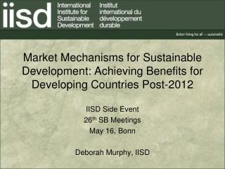 Market Mechanisms for Sustainable Development: Achieving Benefits for Developing Countries Post-2012