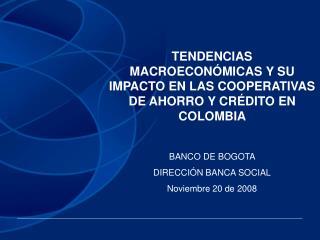 TENDENCIAS MACROECON MICAS Y SU IMPACTO EN LAS COOPERATIVAS DE AHORRO Y CR DITO EN COLOMBIA   BANCO DE BOGOTA   DIRECCI