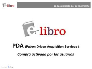 PDA Patron Driven Acquisition Services  Compra activada por los usuarios