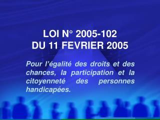 LOI N  2005-102 DU 11 FEVRIER 2005