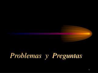 Problemas  y  Preguntas