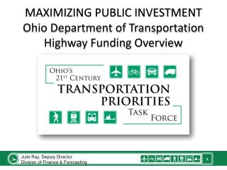 MAXIMIZING PUBLIC INVESTMENT Ohio Department of Transportation Highway Funding Overview