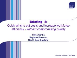 Briefing  4:  Quick wins to cut costs and increase workforce efficiency - without compromising quality