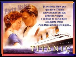 J  ouvimos dizer que  quando o Titanic  estava saindo em sua  primeira viagem  o capit o do navio disse  a seguinte fras