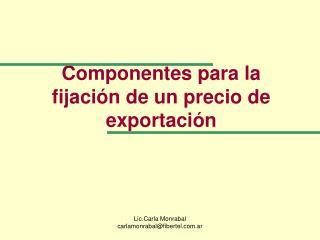 Componentes para la fijaci n de un precio de exportaci n