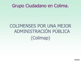 Grupo Ciudadano en Colima.