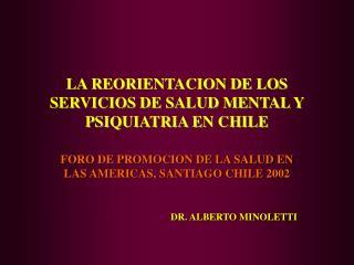 LA REORIENTACION DE LOS SERVICIOS DE SALUD MENTAL Y PSIQUIATRIA EN CHILE