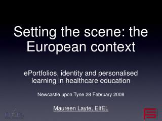 Setting the scene: the European context  ePortfolios, identity and personalised learning in healthcare education  Newcas