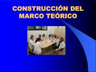 CONSTRUCCI N DEL MARCO TE RICO