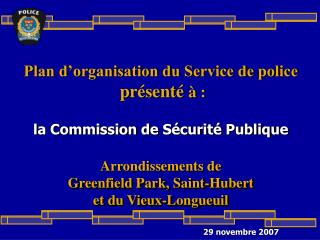 Plan d organisation du Service de police  pr sent    :  la Commission de S curit  Publique  Arrondissements de Greenfiel