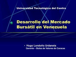 Desarrollo del Mercado Burs til en Venezuela