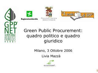 Green Public Procurement: quadro politico e quadro giuridico   Milano, 3 Ottobre 2006