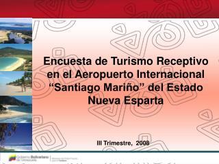 Encuesta de Turismo Receptivo  en el Aeropuerto Internacional  Santiago Mari o  del Estado  Nueva Esparta