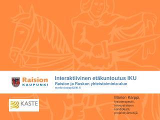 Interaktiivinen et kuntoutus IKU  Raision ja Ruskon yhteistoiminta-alue marion.karppiiki.fi