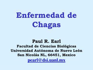 Enfermedad de Chagas  Paul R. Earl Facultad de Ciencias Biol gicas Universidad Aut noma de Nuevo Le n San Nicol s NL, 66